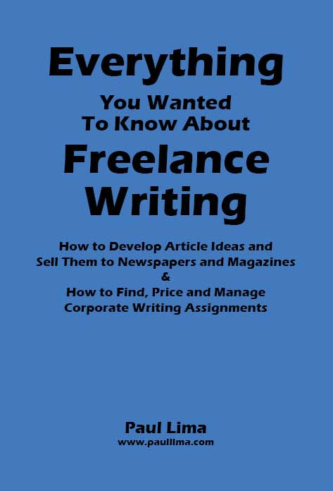 Everything you wanted to know about freelance writing, Paul Lima, freelance writer, freelance writer toronto, freelance writing book, how to become a freelance writer