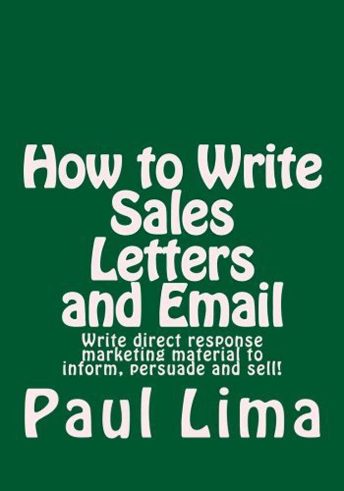 Paul Lima - How to Write Sales Letters and Email: Write direct response marketing material to inform, persuade and sell!