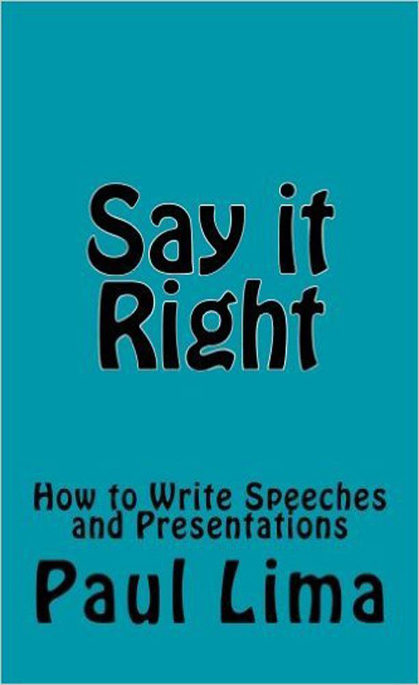 Paul Lima - Say it Right: How to Write Speeches and Presentations